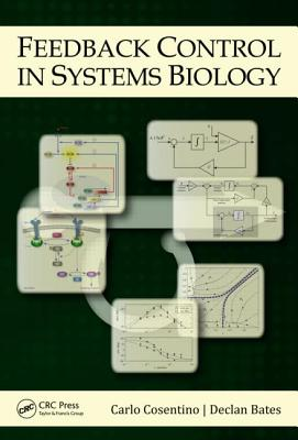 Feedback Control in Systems Biology By Cosentino, Carlo (EDT)/ Bates, Declan (EDT)