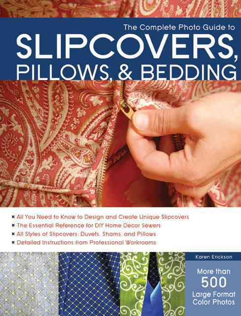 The Complete Photo Guide to Slipcovers, Pillows, and Bedding By Erickson, Karen